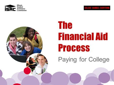 "The Financial Aid Process Paying for College. ""Making college accessible and affordable for Illinois students."" - Mission Statement The Illinois Student."