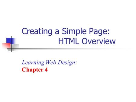Creating a Simple Page: HTML Overview Learning Web Design: Chapter 4.