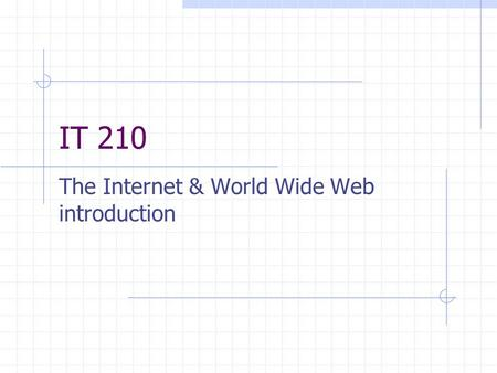 IT 210 The Internet & World Wide Web introduction.