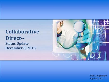 Collaborative Direct-- Status Update December 6, 2013 Don Jorgenson Inpriva, Inc.