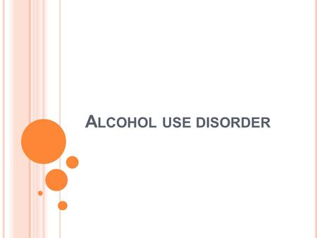 A LCOHOL USE DISORDER. A LCOHOL USE IN I NDIA 21% of adult males use alcohol (Ray et al, 2004) 5% women use alcohol (Benegal et al, 2005) 50% of all drinkers.