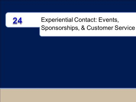 Experiential Contact: Events, Sponsorships, & Customer Service.