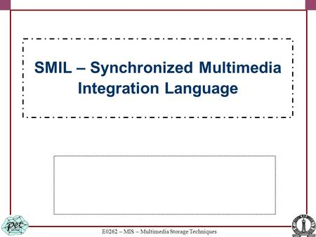 E0262 – MIS – Multimedia Storage Techniques SMIL – Synchronized Multimedia Integration Language.