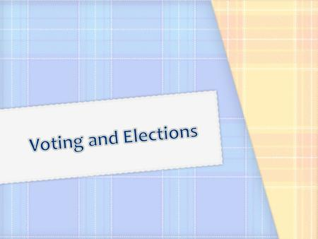 A.Types of elections 1.Primary election 2.General election – an election in which voters make final decision about candidates and issues.