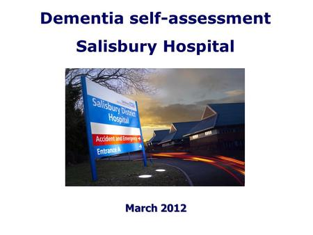 Dementia self-assessment Salisbury Hospital March 2012.