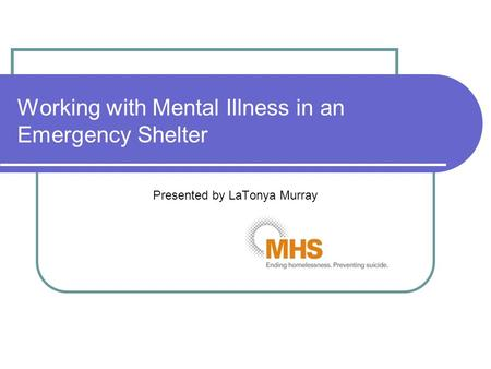 Working with Mental Illness in an Emergency Shelter Presented by LaTonya Murray.