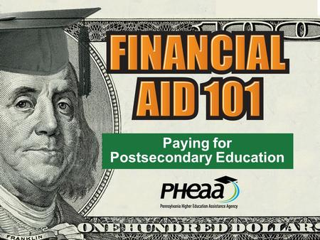 Paying for Postsecondary Education. Your Presenter Jayeann Harr Higher Education Access Partner PHEAA (Fayette, Greene, Washington and Westmoreland)