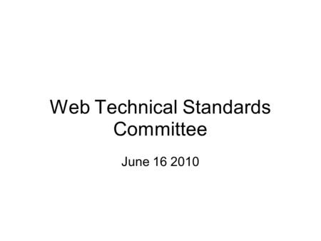 Web Technical Standards Committee June 16 2010. Web Video WebM/VP8 and h.264 Emerging HTML5 video standards are polarizing browser vendors. This committee.