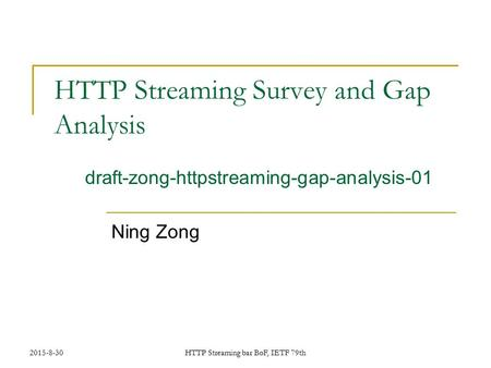 2015-8-30HTTP Streaming bar BoF, IETF 79th HTTP Streaming Survey and Gap Analysis Ning Zong draft-zong-httpstreaming-gap-analysis-01.