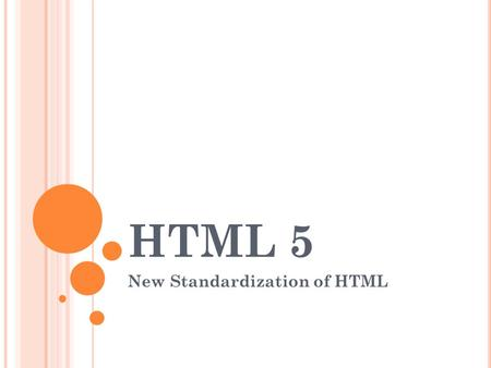 HTML 5 New Standardization of HTML. I NTRODUCTION HTML5 is The New HTML Standard, New Elements New Attributes Full CSS3 Support Video and Audio 2D/3D.