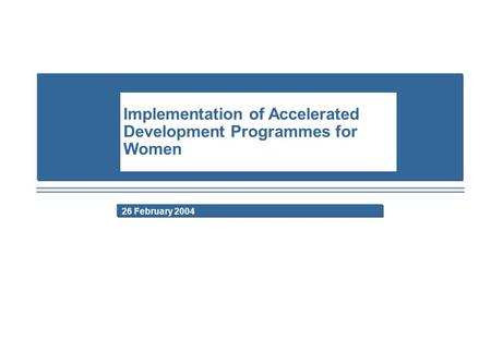 26 February 2004 Implementation of Accelerated Development Programmes for Women.