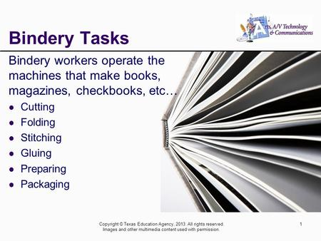 Copyright © Texas Education Agency, 2013. All rights reserved. Images and other multimedia content used with permission. 1 Bindery Tasks Bindery workers.