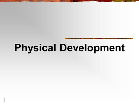 1 Physical Development. 2 Physical Development in Early Childhood.