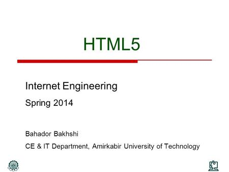 HTML5 Internet <strong>Engineering</strong> Spring 2014 Bahador Bakhshi CE & IT Department, Amirkabir University of Technology.