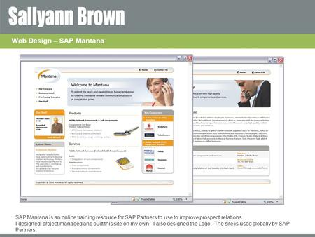 Web Design – SAP Mantana SAP Mantana is an online training resource for SAP Partners to use to improve prospect relations. I designed, project managed.