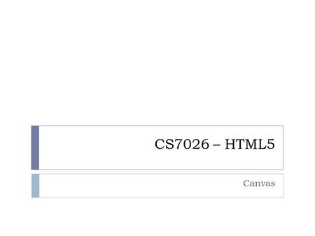 "CS7026 – HTML5 Canvas. What is the element 2  HTML5 defines the element as ""a resolution-dependent bitmap canvas which can be used for rendering graphs,"