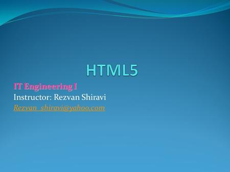 IT Engineering I Instructor: Rezvan Shiravi