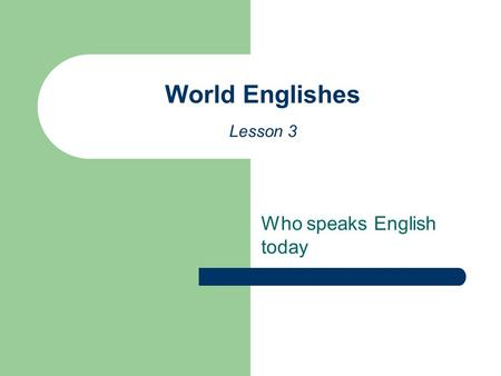 Who speaks English today World Englishes Lesson 3.