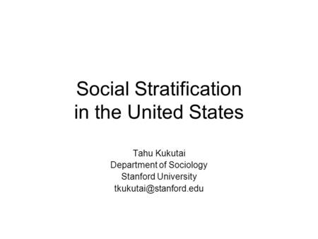 Social Stratification in the United States Tahu Kukutai Department of Sociology Stanford University