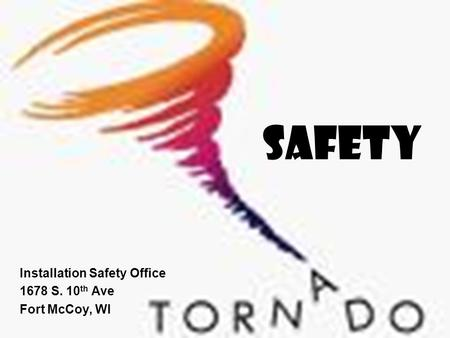 SAFETY Installation Safety Office 1678 S. 10 th Ave Fort McCoy, WI.