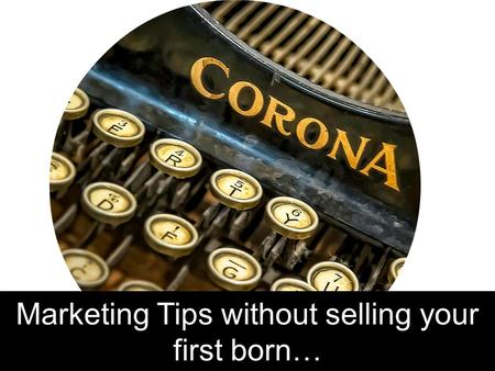Marketing Tips without selling your first born…. Today's format… Why is marketing expensive? Time vs Cost Low cost approach to advertising Editorial techniques.