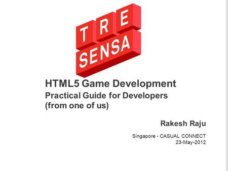 HTML5 Game Development Practical Guide for Developers (from one of us) Rakesh Raju Singapore - CASUAL CONNECT 23-May-2012.