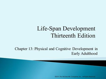 Life-Span Development Thirteenth Edition Chapter 13: Physical and Cognitive Development in Early Adulthood ©2011 The McGraw-Hill Companies, Inc. All Rights.