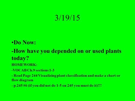 3/19/15 Do Now: -How have you depended on or used plants today?