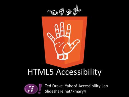 HTML5 Accessibility Ted Drake, Yahoo! Accessibility Lab Slideshare.net/7mary4.
