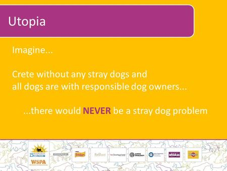 Utopia Imagine... Crete without any stray dogs and all dogs are with responsible dog owners......there would NEVER be a stray dog problem.