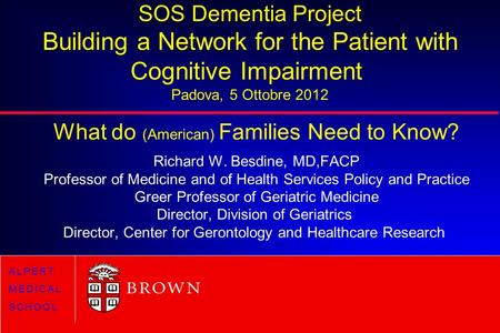 SOS Dementia Project Building a Network for the Patient with Cognitive Impairment Padova, 5 Ottobre 2012 What do (American) Families Need to Know? Richard.