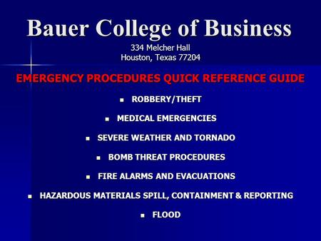 Bauer College of Business 334 Melcher Hall Houston, Texas 77204 EMERGENCY PROCEDURES QUICK REFERENCE GUIDE ROBBERY/THEFT ROBBERY/THEFT MEDICAL EMERGENCIES.
