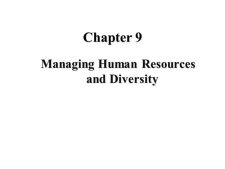 Chapter 9 Managing Human Resources and Diversity.
