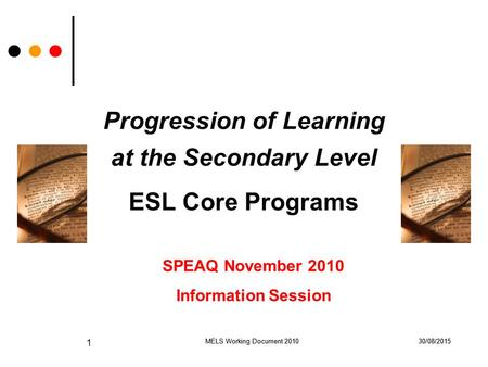 30/08/2015MELS Working Document 2010 1 30/08/2015MELS Working Document 2010 Progression of Learning at the Secondary Level ESL Core Programs SPEAQ November.