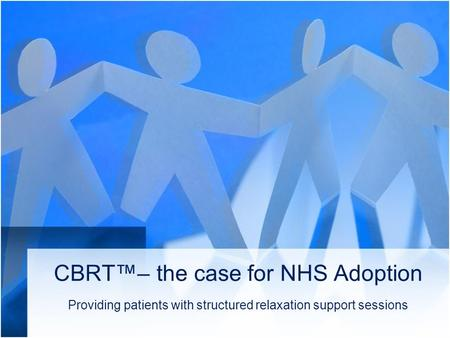 CBRT™– the case for NHS Adoption Providing patients with structured relaxation support sessions.