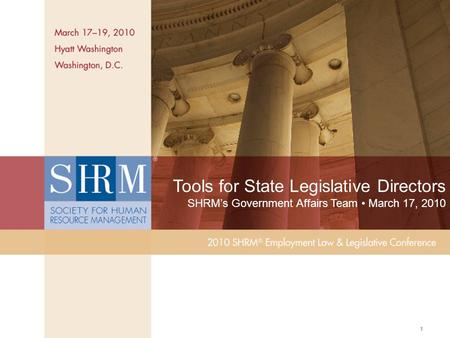 ©SHRM 2010 1 Tools for State Legislative Directors SHRM's Government Affairs Team March 17, 2010.