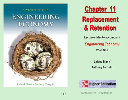 © 2012 by McGraw-Hill All Rights Reserved 11-1 Lecture slides to accompany Engineering Economy 7 th edition Leland Blank Anthony Tarquin Chapter 11 Replacement.