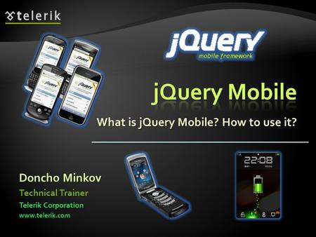 What is jQuery Mobile? How to use it? Doncho Minkov Telerik Corporation www.telerik.com Technical Trainer.