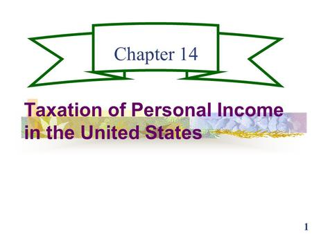 1 Chapter 14 Taxation of Personal Income in the United States.
