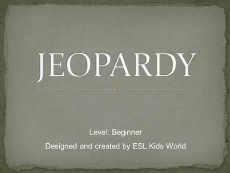 Level: Beginner Designed and created by ESL Kids World.