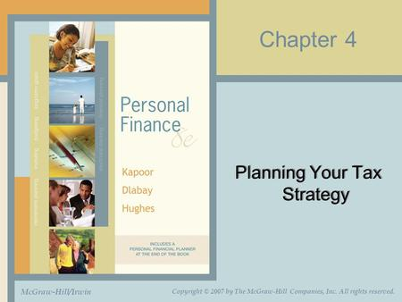 Chapter 4 Planning Your Tax Strategy McGraw-Hill/Irwin Copyright © 2007 by The McGraw-Hill Companies, Inc. All rights reserved.