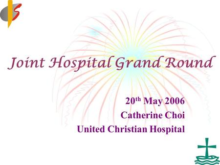 Joint Hospital Grand Round 20 th May 2006 Catherine Choi United Christian Hospital.