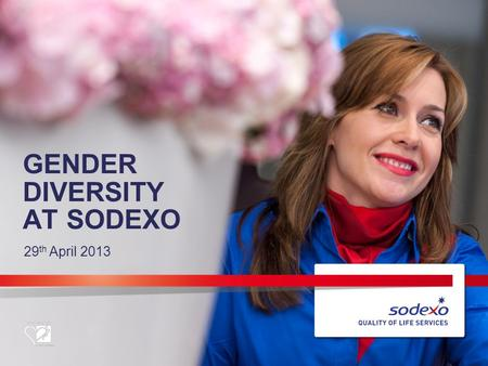 GENDER DIVERSITY AT SODEXO 29 th April 2013. OVERVIEW OF SODEXO 2.