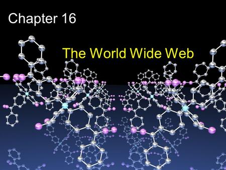 Chapter 16 The World Wide Web. 2 Chapter Goals Compare and contrast the Internet and the World Wide Web Describe general Web processing Write basic HTML.