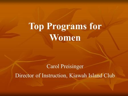 Top Programs for Women Carol Preisinger Director of Instruction, Kiawah Island Club.