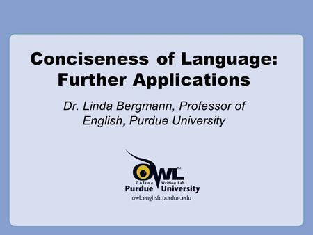 Conciseness of Language: Further Applications Dr. Linda Bergmann, Professor of English, Purdue University.