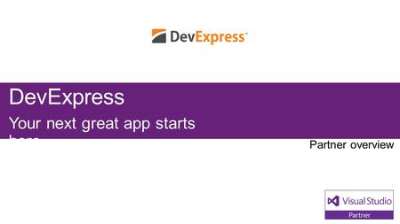 DevExpress Your next great app starts here. Partner overview.