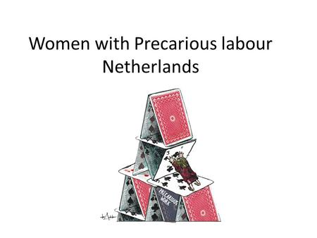 Women with Precarious labour Netherlands. Content 1.Introduction 2.Workgroup international solidarity 3.Example projects focus gender aspects 4.Specific.