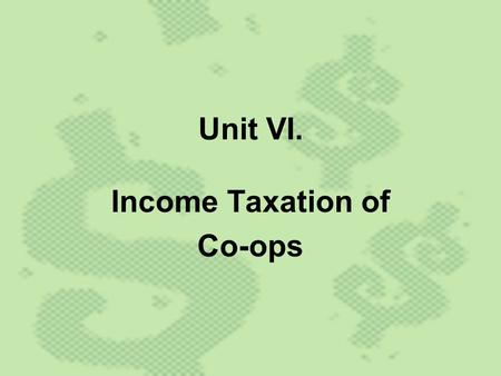 "Unit VI. Income Taxation of Co-ops. Much confusion about the income taxation of co-ops exists. Example Misconception: ""These super co-ops (22 largest)"