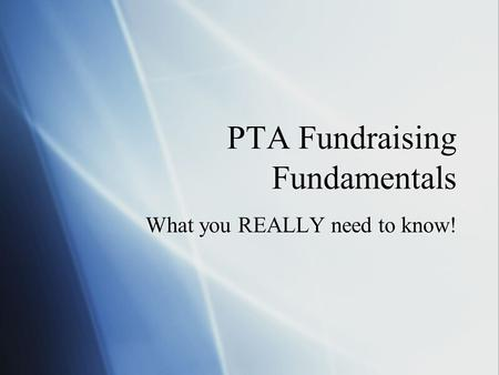 PTA Fundraising Fundamentals What you REALLY need to know!